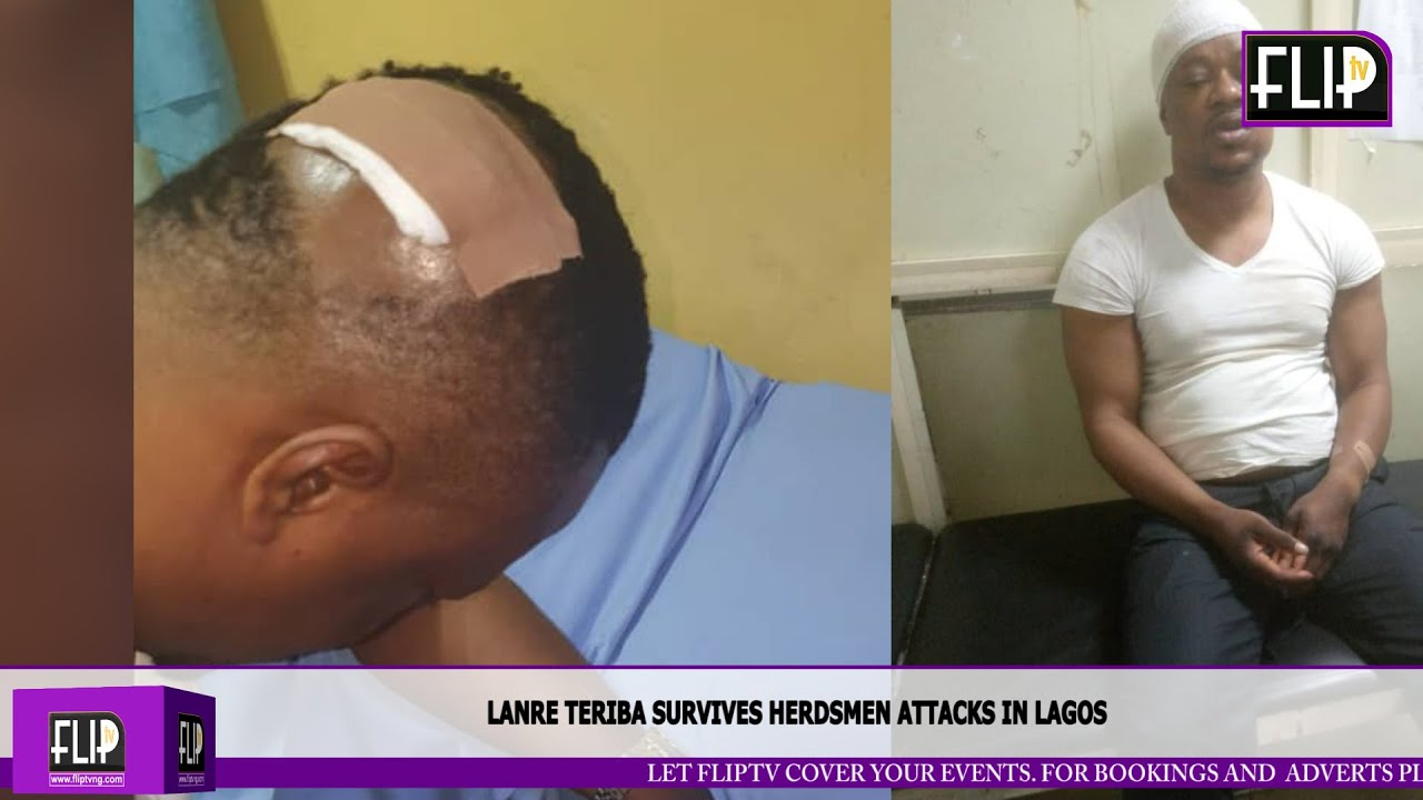 Download LANRE TERIBA (ATORISE) SURVIVES HERDSMEN ATTACKS IN LAGOS