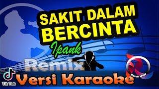 SAKIT DALAM BERCINTA REMIX SLOW - IPANK (Karaoke Tanpa Vocal)