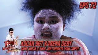 Kocak BGT Karena Deby, Bang Husin & Rika Jantungnya Mau Copot - Fatih Di Kampung Jawara Eps 72