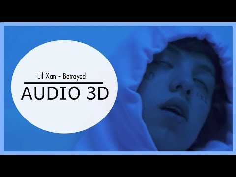 Lil Xan  Betrayed 3D AUDIO Use audífonos!
