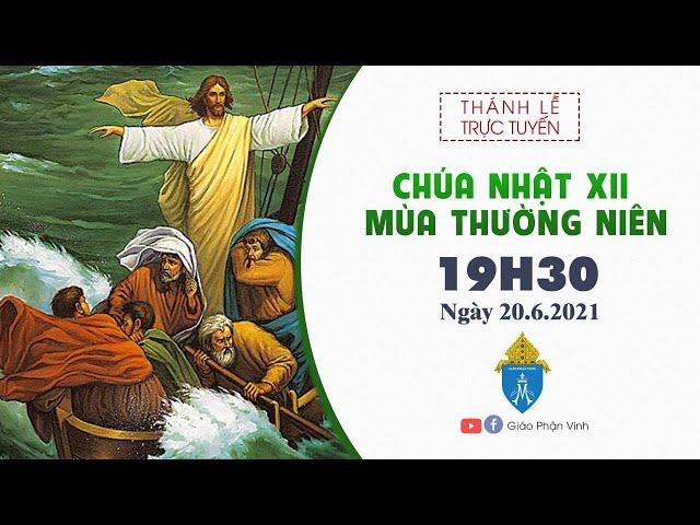 Trực Tuyến Thánh Lễ Chúa Nhật XII Mùa Thường Niên lúc 19h30 ngày 20.6.2021 Giáo Phận Vinh