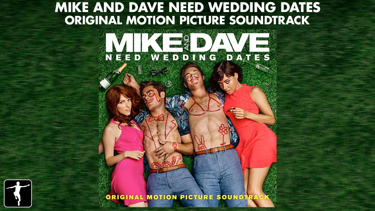 Mike And Dave Need Wedding Dates - Soundtrack Preview ...