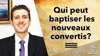 Qui peut baptiser les nouveaux convertis?