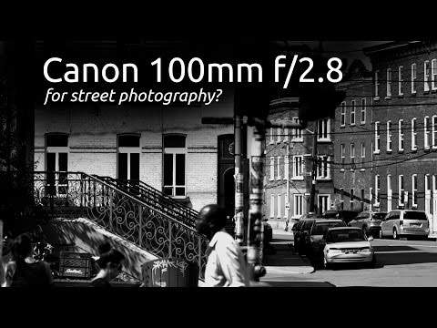 CANON 100MM 2 8 FOR STREET PHOTOGRAPHY