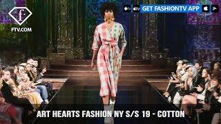 Art Hearts Fashion NY S/S 19 - Cotton | FashionTV | FTV