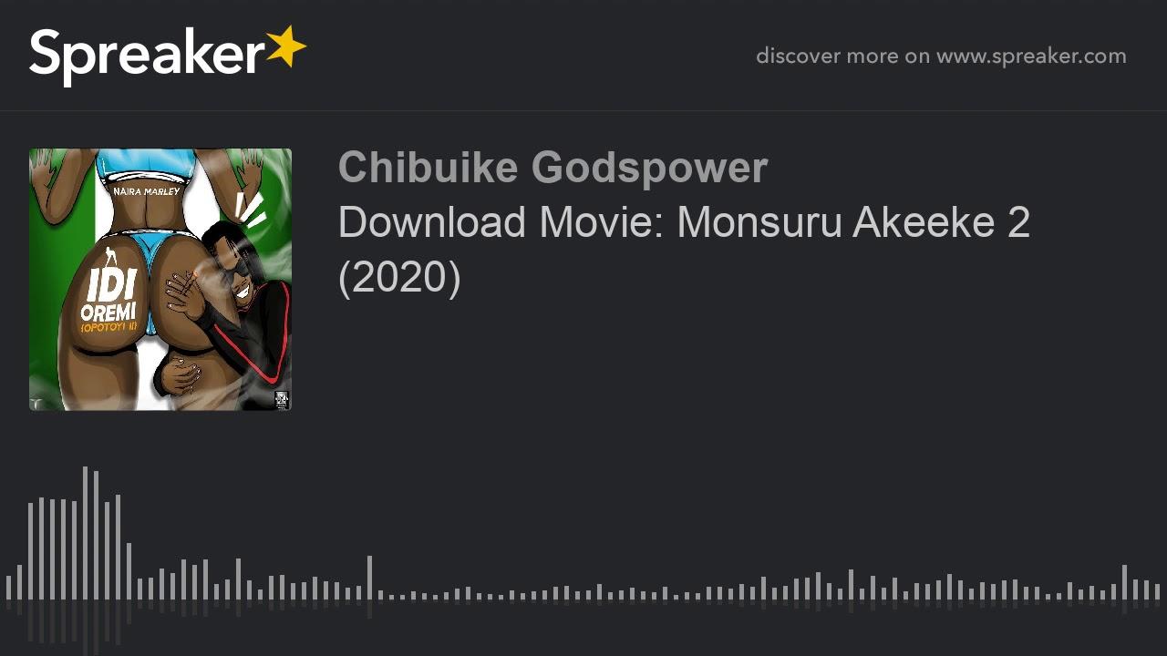 Download Download Movie: Monsuru Akeeke 2 (2020) (part 1 of 7, made with Spreaker)