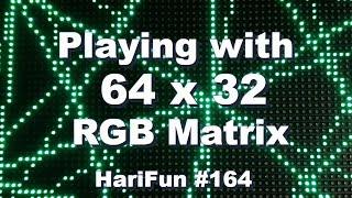 HariFun #164 - Playing with a 64x32 RGB Matrix