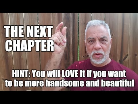 THE NEXT CHAPTER: Being more handsome and beautiful