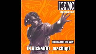 ICE MC x Stulp Fiction - Think About The Way [N.Nickel(H)_mashup]