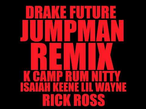 Drake & Future - Jumpman Remix ft. K Camp, Rum Nitty, Isaiah Keene, Lil Wayne & Rick Ross