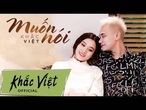 Muốn Nói [Official MV] | Khắc Việt