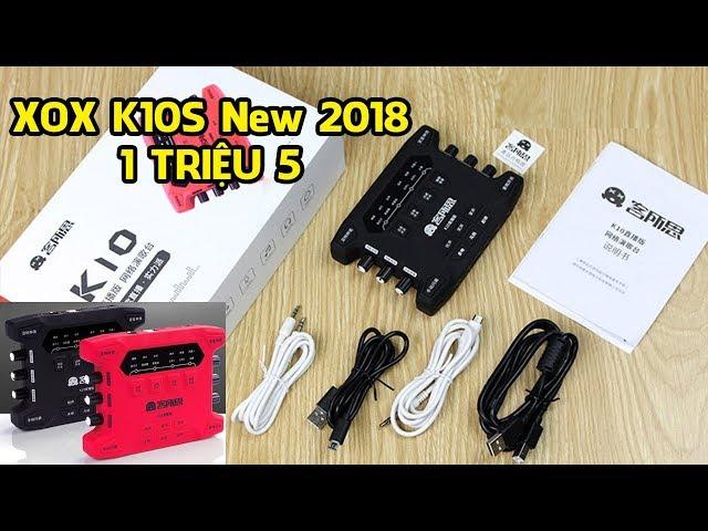 Đập Hộp Sound Card XOX K10s New Phiên Bản Mới 2018 | 1 Triệu 5