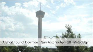 A Short Tour Of Downtown San Antonio April 26 | Msgoldgirl