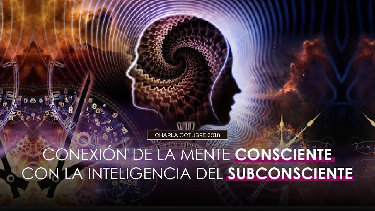 Conexión de la Mente Consciente con la Inteligencia del Subconsciente - Octubre 2018 - El Ser Uno