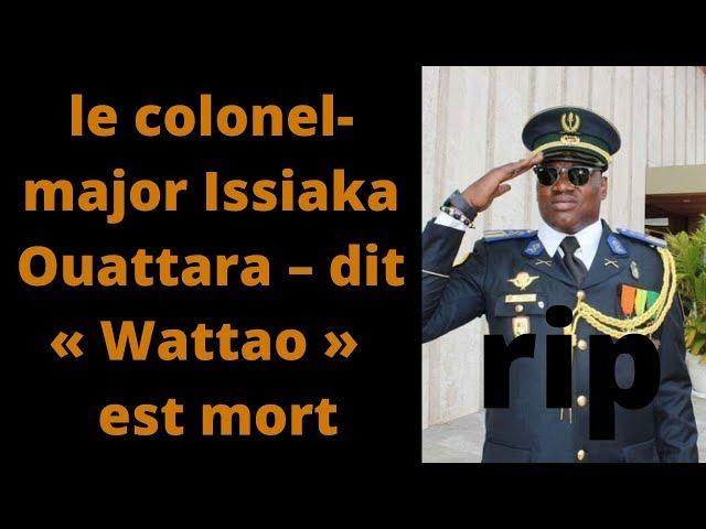 le colonel-major Issiaka Ouattara – dit « Wattao » – est mort - la mort du colonel wattao