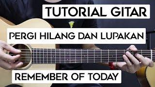 [14.23 MB] (Tutorial Gitar) REMEMBER OF TODAY - Pergi Hilang Dan Lupakan | Lengkap Dan Mudah