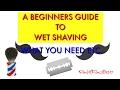 Beginners Guide To Wet Shaving