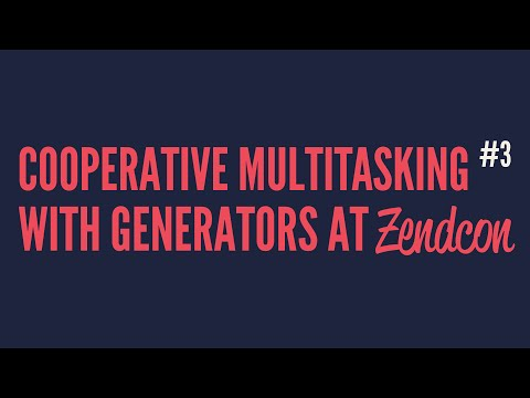 Cooperative Multitasking With Generators at Zendcon (Part 3)