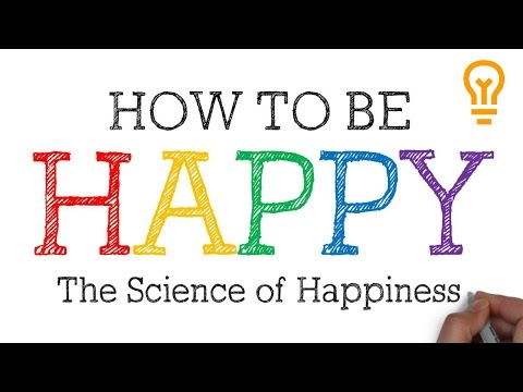 How to be Happy | The Science of Happiness and Feeling Positive in Life