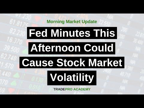 Fed Minutes This Afternoon Could Cause Stock Market Volatility