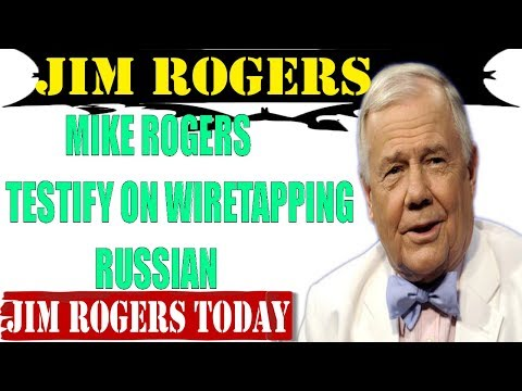 Jim Rogers 2017 ✪ James Comey, Mike Rogers Testify on Wiretapping Russian ✪ Jim Rogers Sept 2017