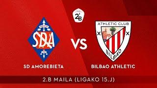 🔴 LIVE | SD Amorebieta vs Bilbao Athletic | 2.B 2020-21 I J 15. jardunaldia