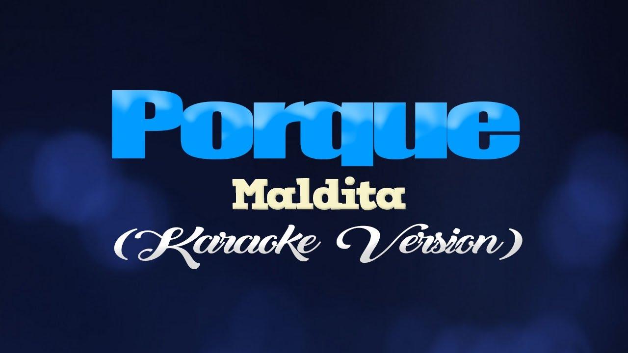 Download PORQUE - Maldita (KARAOKE VERSION)