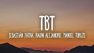 Sebastián Yatra, Rauw Alejandro, Manuel Turizo - TBT (Letra/Lyrics).mp3