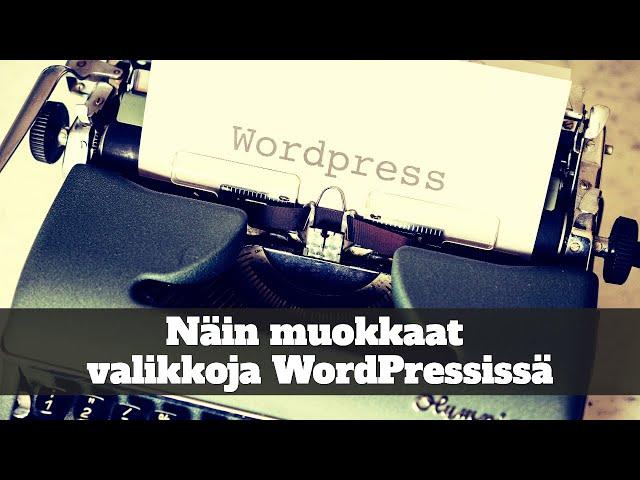 Näin muokkaat valikkoja helposti WordPressissä
