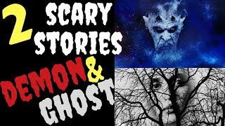 2 Scary Stories - Demon and Ghost - Paranormal Scary Stories