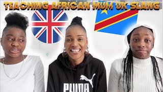 TEACHING OUR AFRICAN MUM UK SLANG!