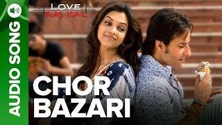 CHOR BAZARI - Full Audio Song - Love Aaj Kal   Saif Ali Khan & Deepika Padukone