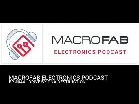 MacroFab Electronics Podcast: EP #044 - Drive By DNA Destruction