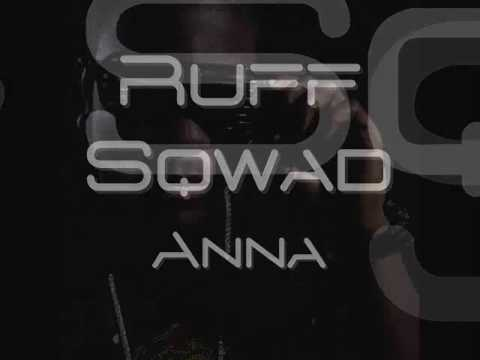 Ruff Sqwad - Anna (Perfect Quality)