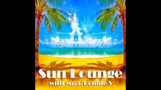 Sun Lounge With Mr E Double V Episode 73 05 10 2018