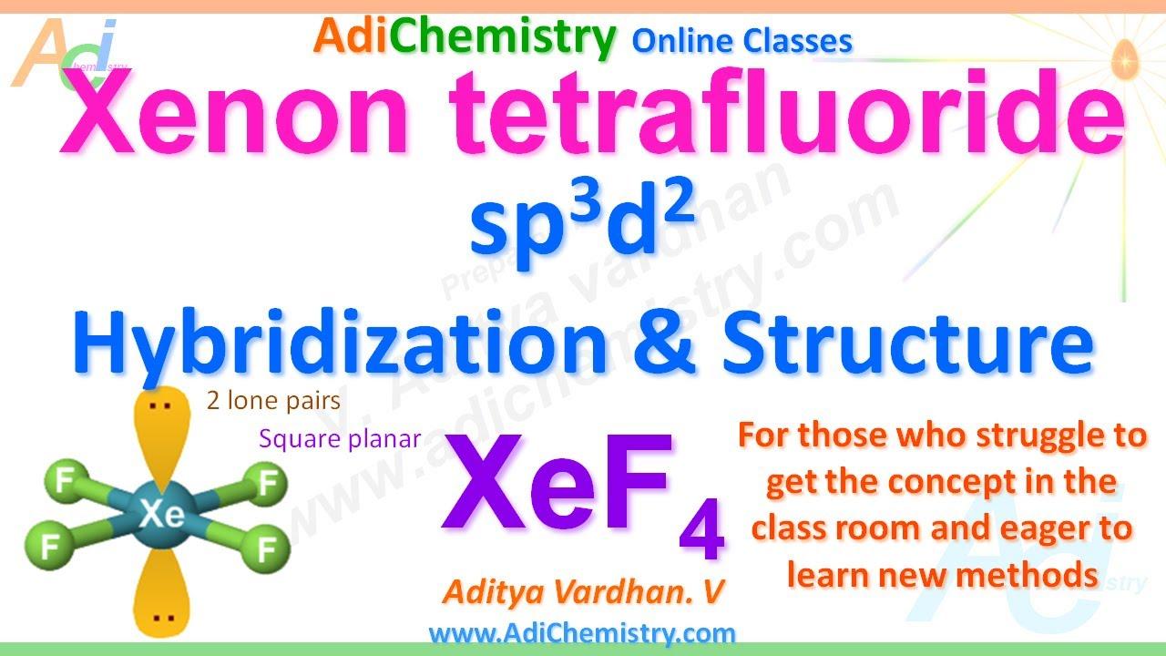 Xef4 Xenon Tetrafluoride Sp3d2 Hybridization Structure Shape Bond Angle Lone Pairs Adichemistry Youtube