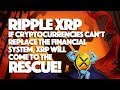 Ripple XRP: If Cryptocurrencies Can't Replace The Financial System, XRP Will Come To The Rescue