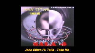 John Eftwo Featuring Talia - Take Me (Euro Dance Mix)