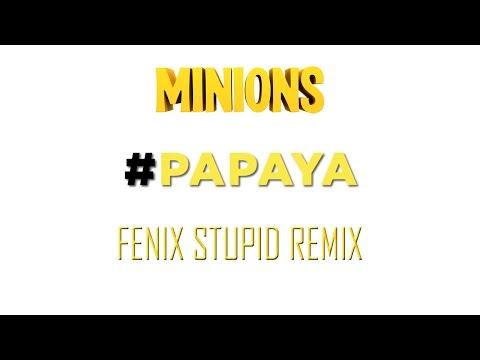 Minions - Papaya (Fenix Stupid Remix) DOWNLOAD - YouTube