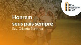 Honrem seus pais sempre - Rev. Gilberto Barbosa