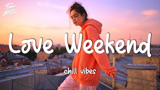 Love the Weekend - Morning songs that make you feel good