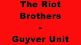 The Riot Brothers - Guyver Unit