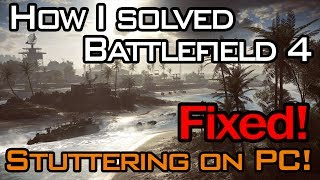 How I solved Battlefield 4 Stuttering on PC! [How to Fix BF4 Stuttering / Lag]