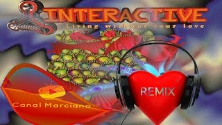 INTERACTIVE - Living Without Your Love ( Lady Dana Mix )