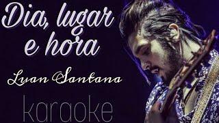 Luan Santana - Dia, lugar e hora (Karaoke)