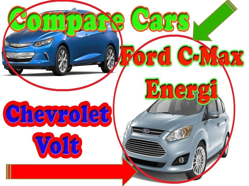 Compare Cars Ford C Max Energi Vs Chevrolet Volt Your Best Automotive Channel