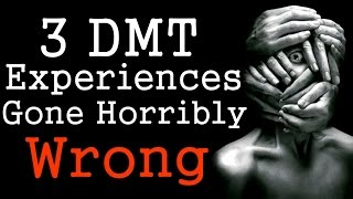 3 Scary TRUE DMT Trip Experiences Gone Horribly Wrong