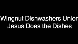 Watch Wingnut Dishwashers Union Jesus Does The Dishes video