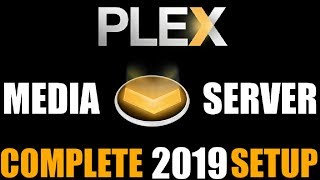 Plex Media Server Setup 2019 | STEP BY STEP, EVERYTHING YOU NEED TO KNOW