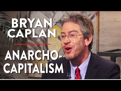 What is Anarcho-Capitalism? (Bryan Caplan Pt. 1)